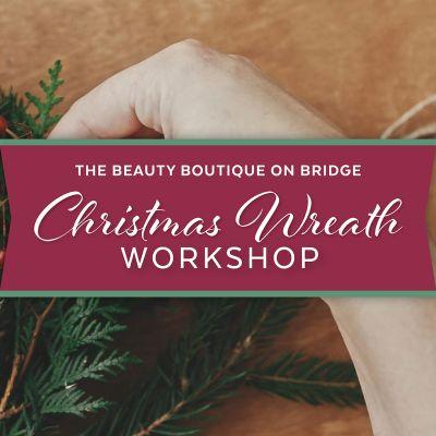 The Beauty Boutique on Bridge Christmas Wreath Workshops 2021